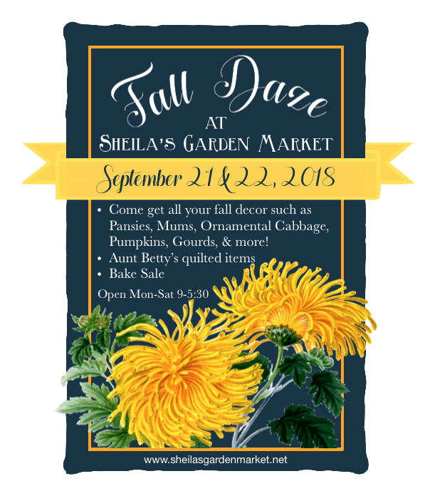 Fall Daze are September 21 &22, 2018. Come get all your fall decor such as Mums, Pansies, Pumpkins, and more!